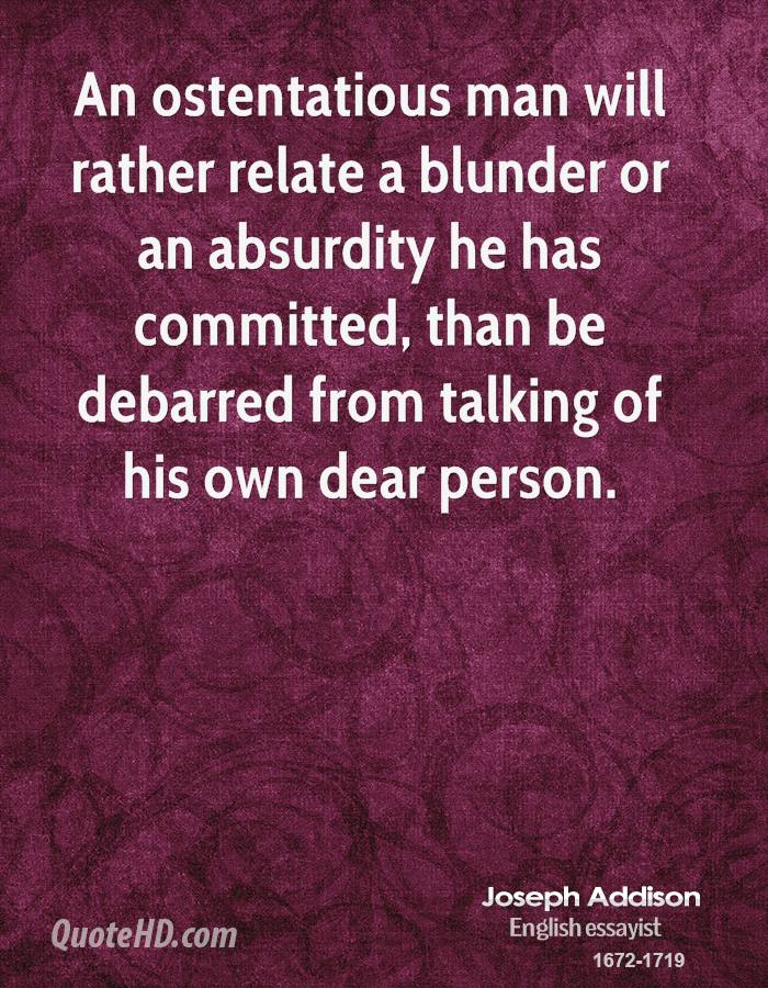 An Ostentatious Man Will Rather Relate A Blunder Or Absurdity He Has Committed Than