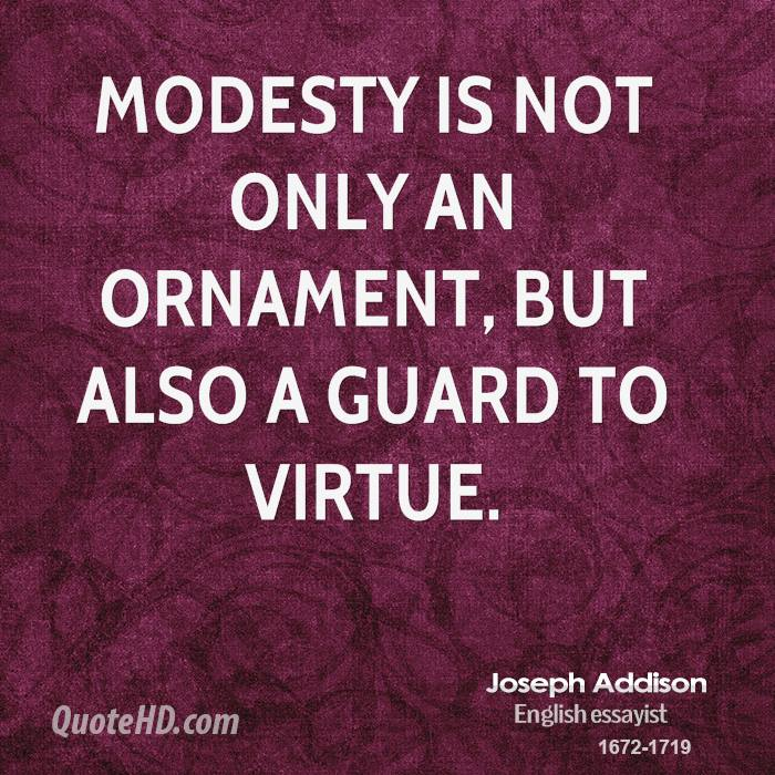 Modesty is not only an ornament, but also a guard to virtue.