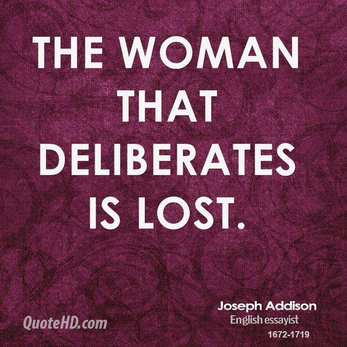 The woman that deliberates is lost.