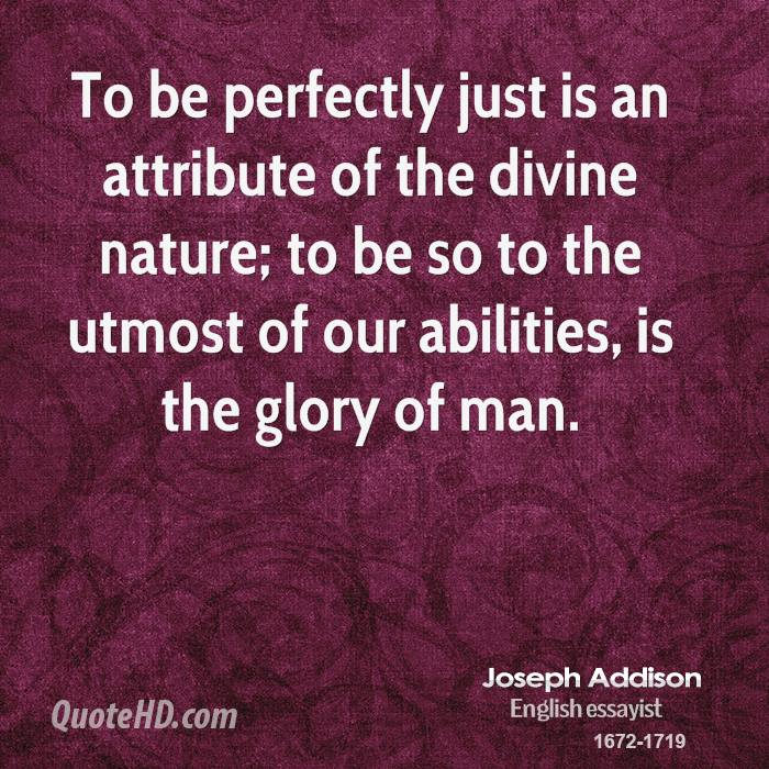 To be perfectly just is an attribute of the divine nature; to be so to the utmost of our abilities, is the glory of man.