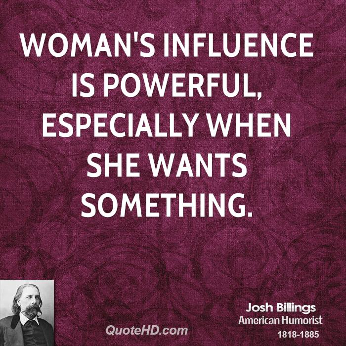 Woman's influence is powerful, especially when she wants something.