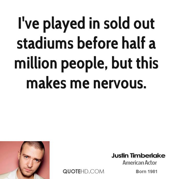 I've played in sold out stadiums before half a million people, but this makes me nervous.