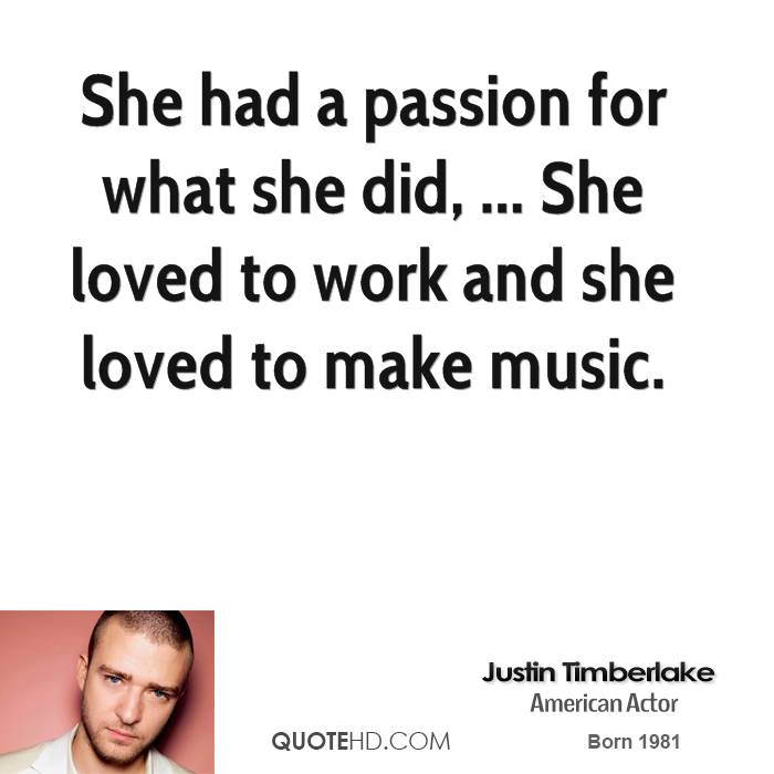 She had a passion for what she did, ... She loved to work and she loved to make music.