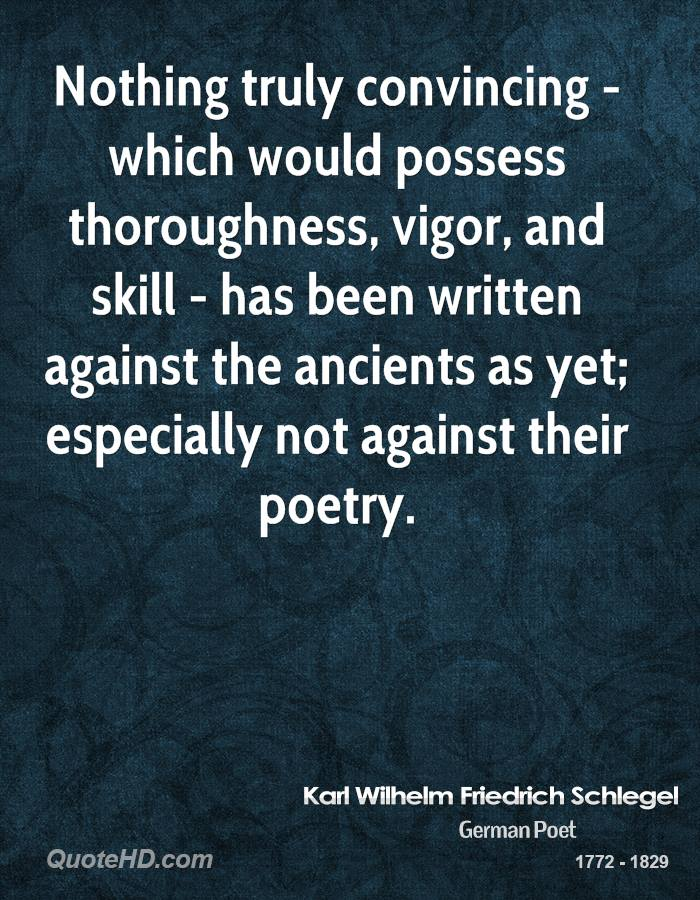 Nothing truly convincing - which would possess thoroughness, vigor, and skill - has been written against the ancients as yet; especially not against their poetry.