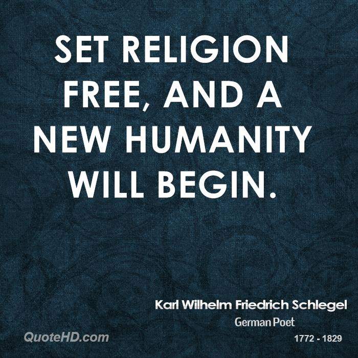 Set religion free, and a new humanity will begin.
