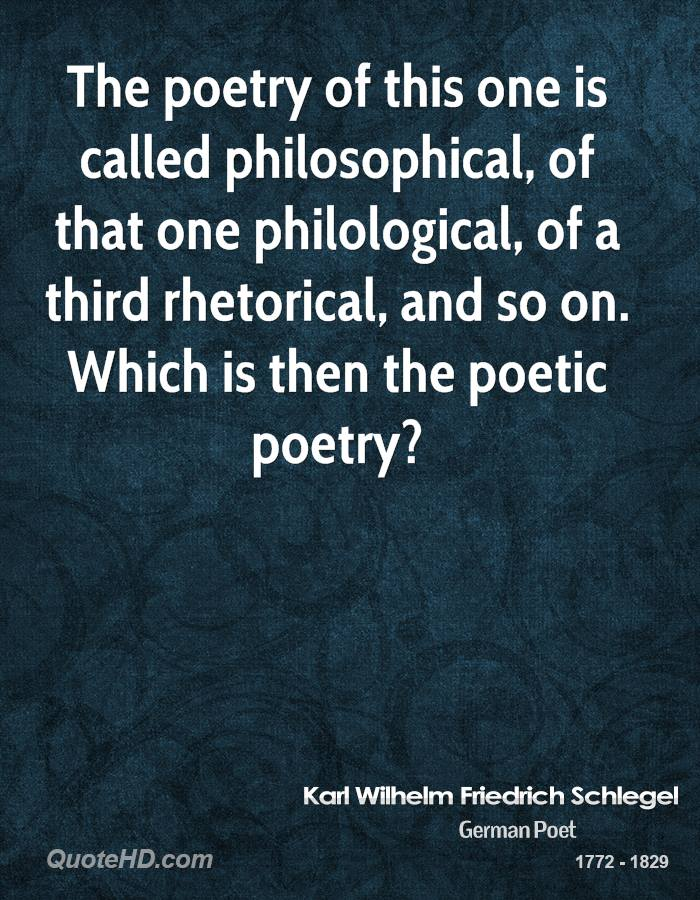 The poetry of this one is called philosophical, of that one philological, of a third rhetorical, and so on. Which is then the poetic poetry?