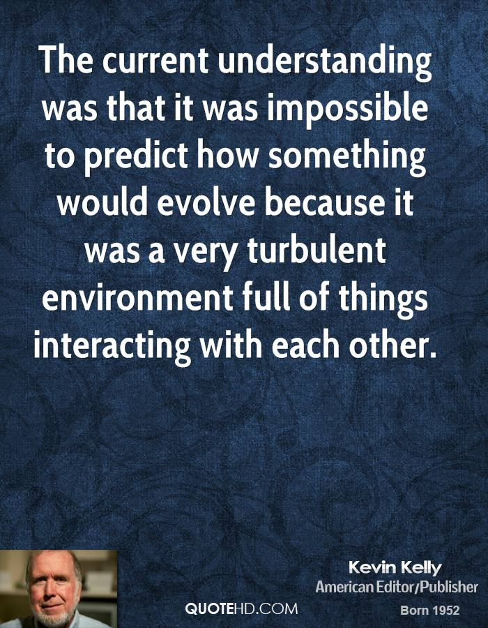 The current understanding was that it was impossible to predict how something would evolve because it was a very turbulent environment full of things interacting with each other.