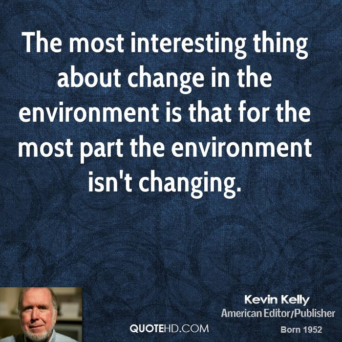 The most interesting thing about change in the environment is that for the most part the environment isn't changing.