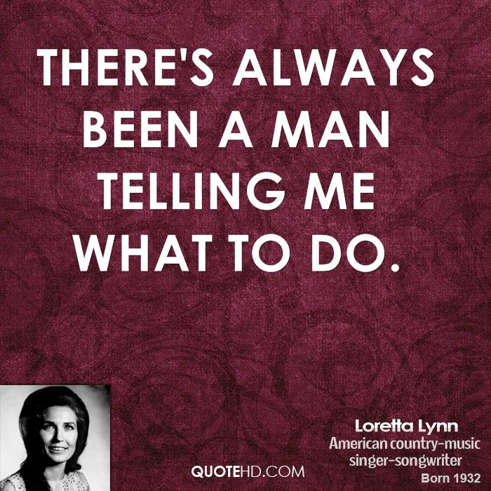There's always been a man telling me what to do.