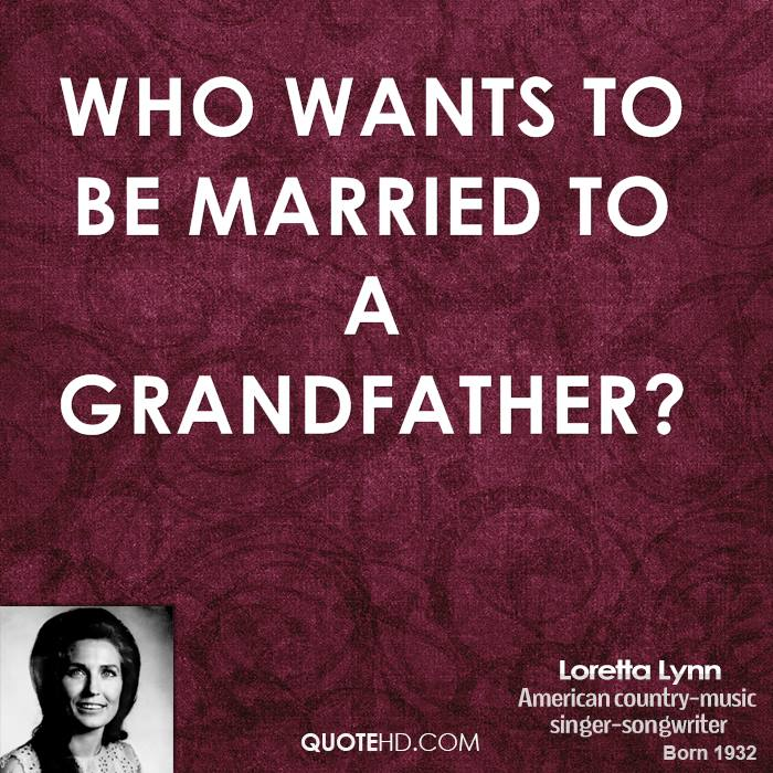 Who wants to be married to a grandfather?
