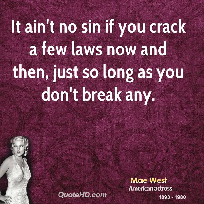 It ain't no sin if you crack a few laws now and then, just so long as you don't break any.