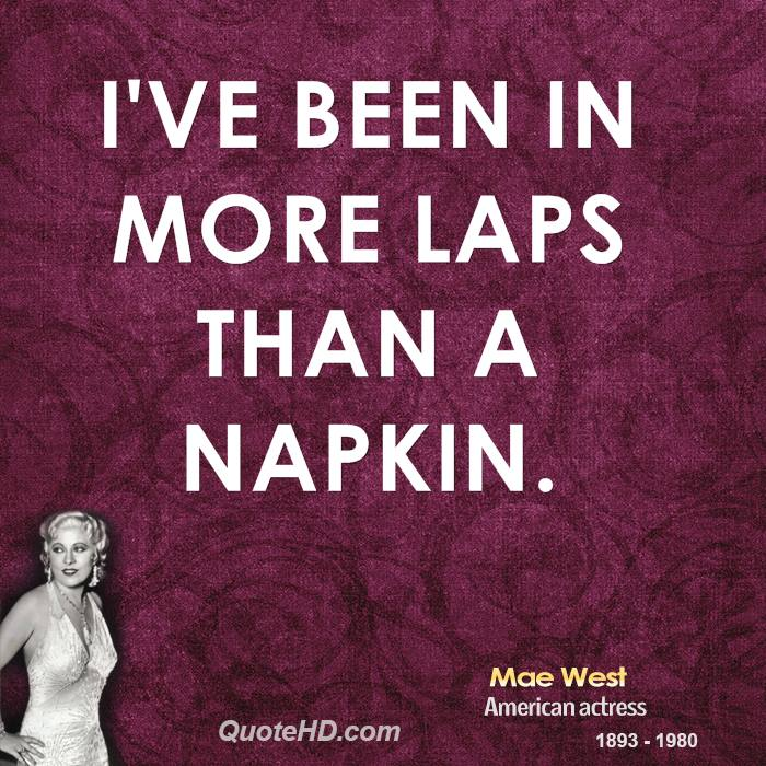 I've been in more laps than a napkin.
