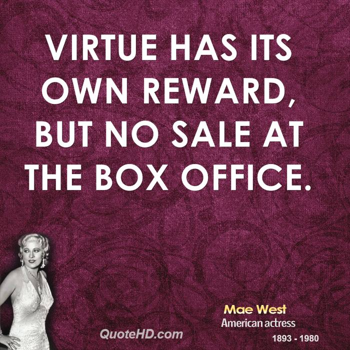 Virtue has its own reward, but no sale at the box office.