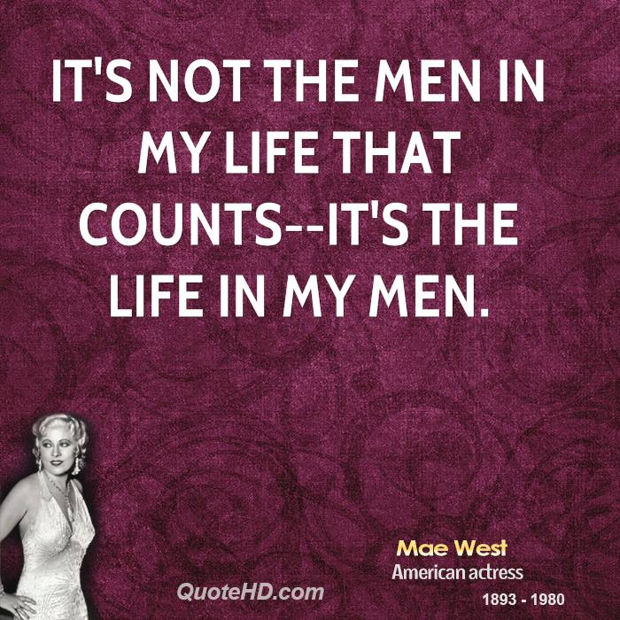 It's not the men in my life that counts--it's the life in my men.