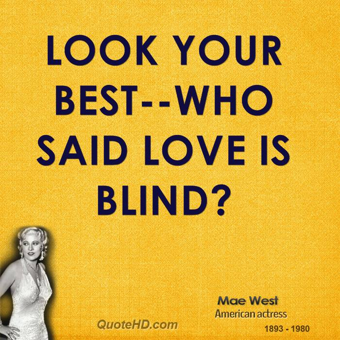Look your best--who said love is blind?