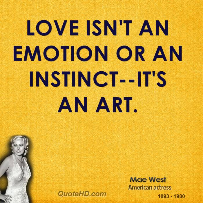 Love isn't an emotion or an instinct--it's an art.