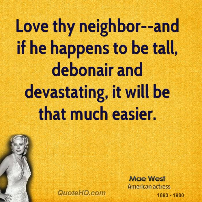 Love thy neighbor--and if he happens to be tall, debonair and devastating, it will be that much easier.