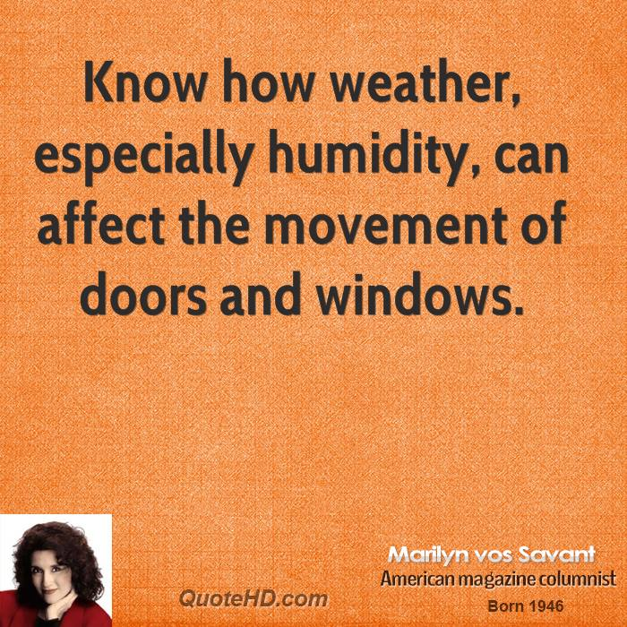 Know how weather, especially humidity, can affect the movement of doors and windows.