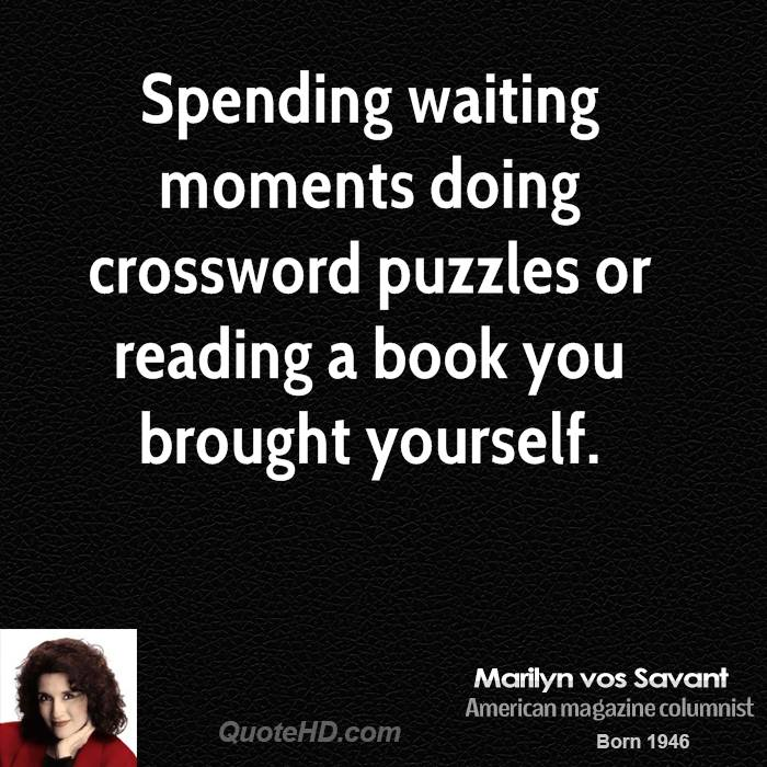 Spending waiting moments doing crossword puzzles or reading a book you brought yourself.
