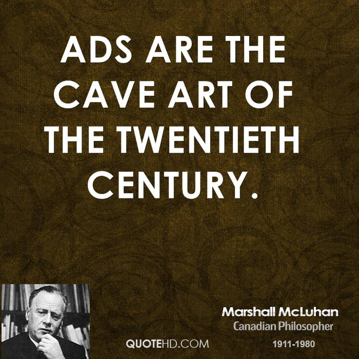Ads are the cave art of the twentieth century.