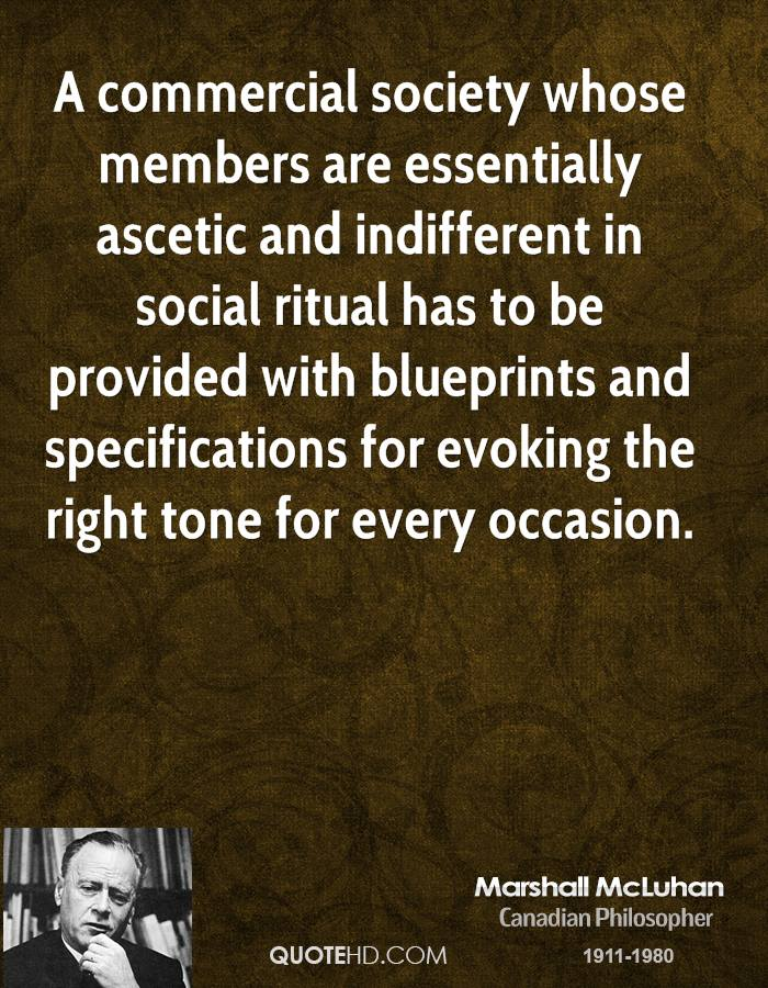 A commercial society whose members are essentially ascetic and indifferent in social ritual has to be provided with blueprints and specifications for evoking the right tone for every occasion.