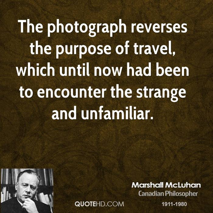 The photograph reverses the purpose of travel, which until now had been to encounter the strange and unfamiliar.