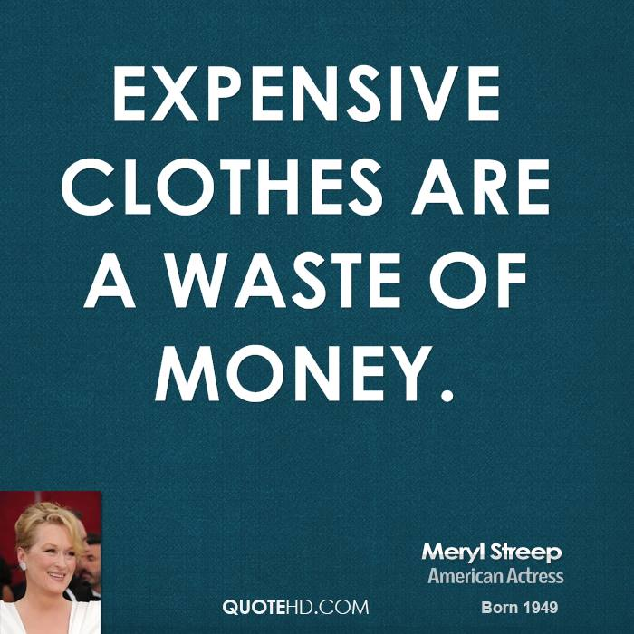 Expensive clothes are a waste of money.