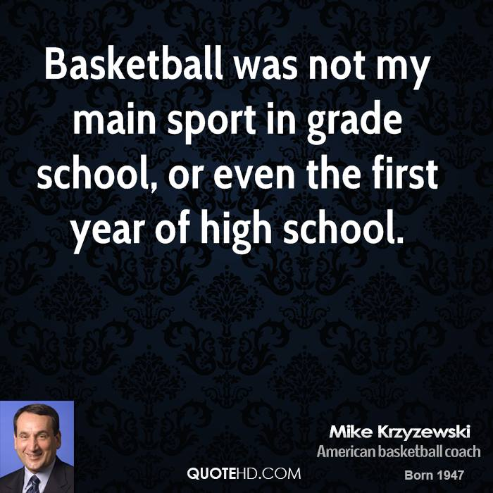 Basketball was not my main sport in grade school, or even the first year of high school.
