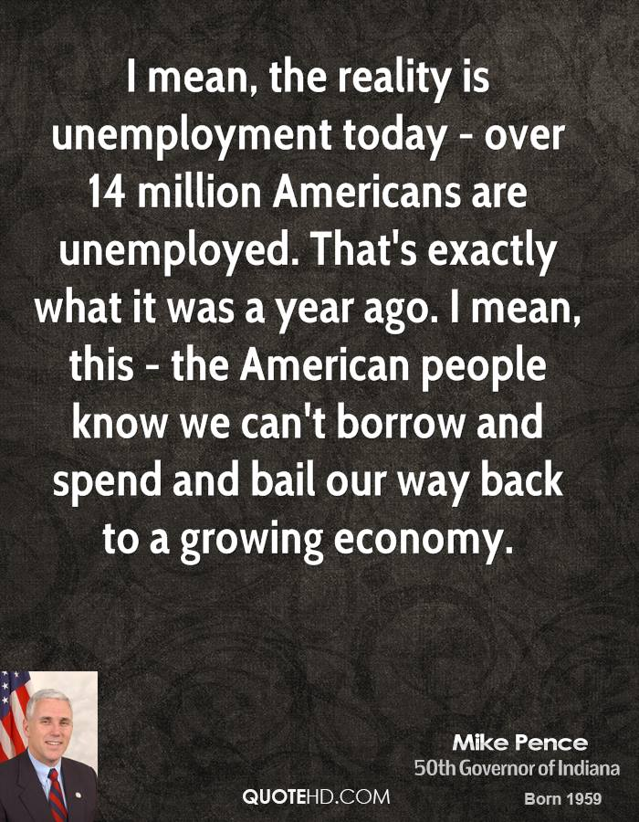 I mean, the reality is unemployment today - over 14 million Americans are unemployed. That's exactly what it was a year ago. I mean, this - the American people know we can't borrow and spend and bail our way back to a growing economy.