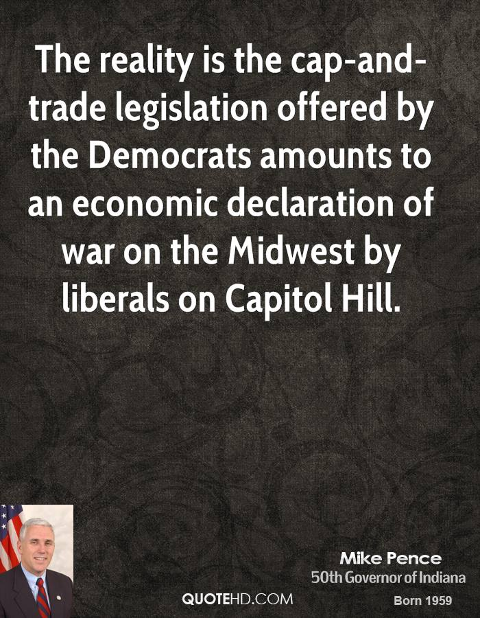 The reality is the cap-and-trade legislation offered by the Democrats amounts to an economic declaration of war on the Midwest by liberals on Capitol Hill.