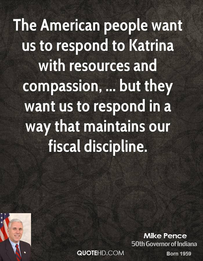 The American people want us to respond to Katrina with resources and compassion, ... but they want us to respond in a way that maintains our fiscal discipline.