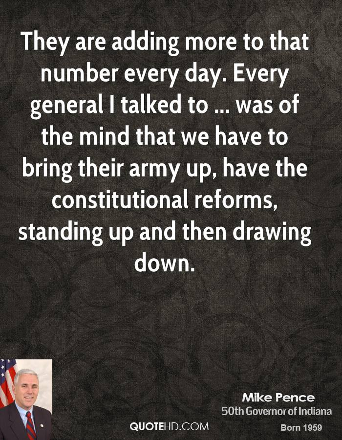 They are adding more to that number every day. Every general I talked to ... was of the mind that we have to bring their army up, have the constitutional reforms, standing up and then drawing down.