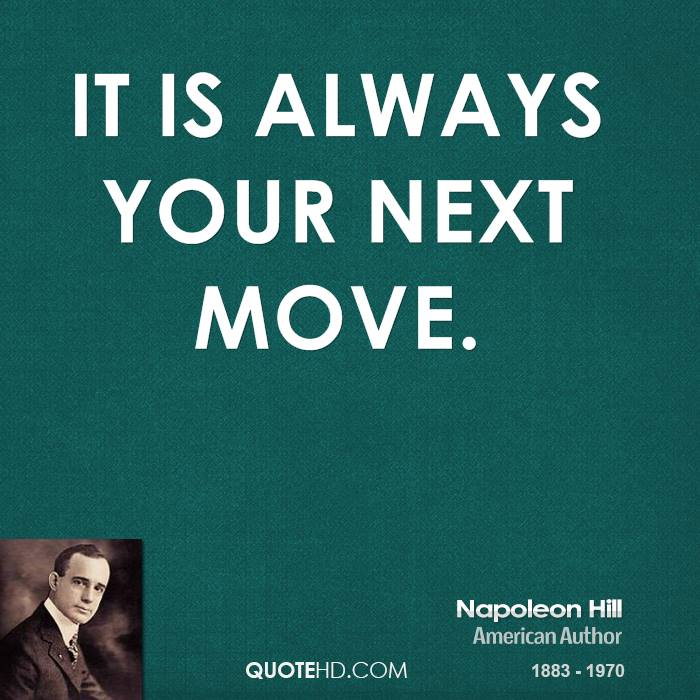It is always your next move.