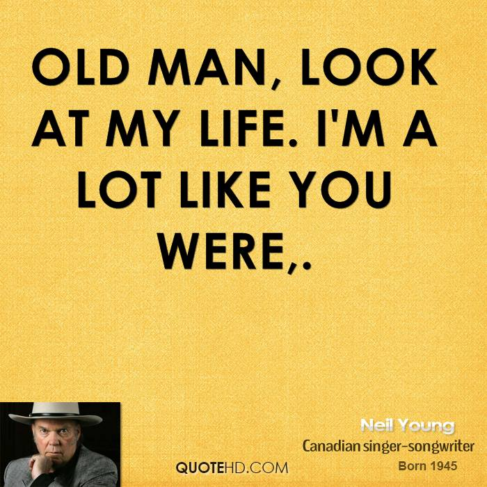 Old Man Take A Look At Your Life