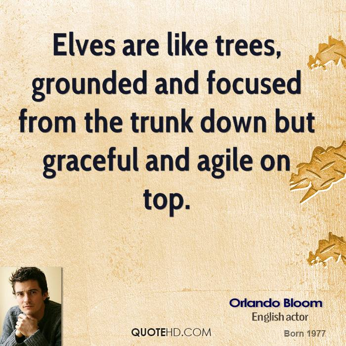 Elves are like trees, grounded and focused from the trunk down but graceful and agile on top.