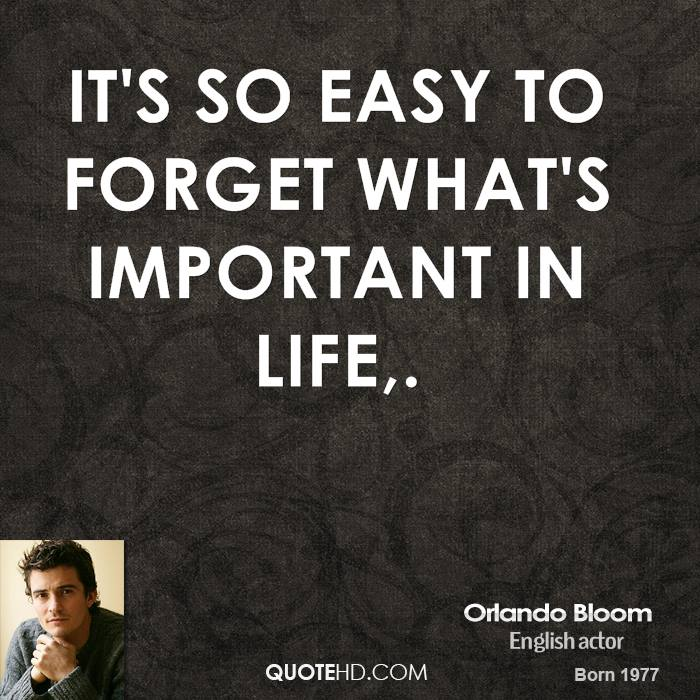 It's so easy to forget what's important in life.