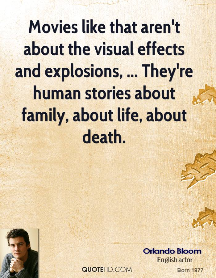 Movies like that aren't about the visual effects and explosions, ... They're human stories about family, about life, about death.