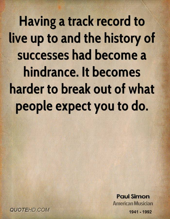 Having a track record to live up to and the history of successes had become a hindrance. It becomes harder to break out of what people expect you to do.