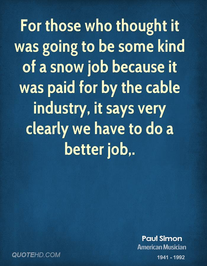 For those who thought it was going to be some kind of a snow job because it was paid for by the cable industry, it says very clearly we have to do a better job.
