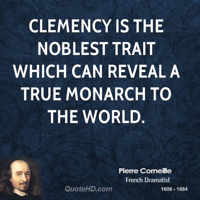 Clemency is the noblest trait which can reveal a true monarch to the world.