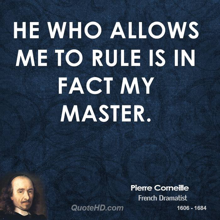 He who allows me to rule is in fact my master.