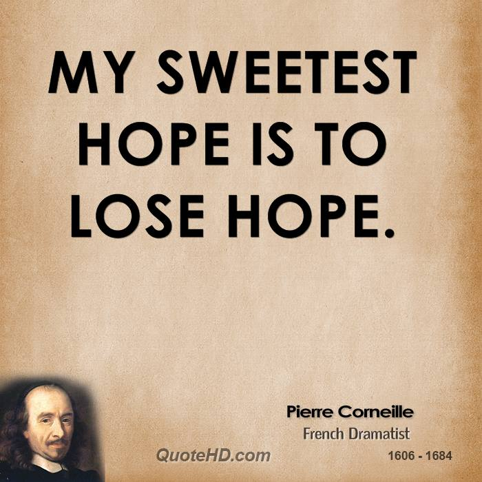My sweetest hope is to lose hope.