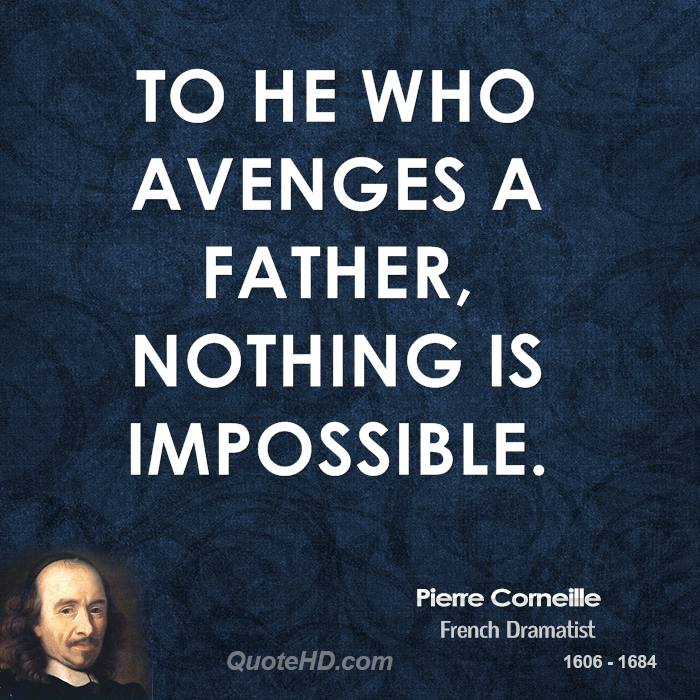 To he who avenges a father, nothing is impossible.