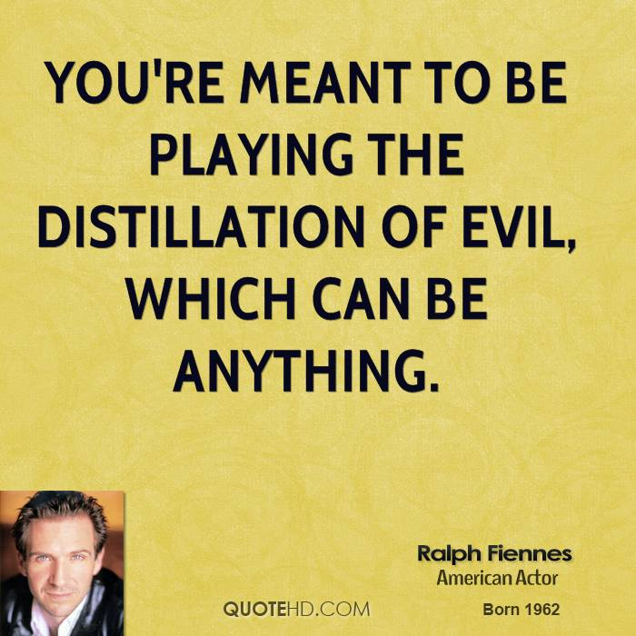 You're meant to be playing the distillation of evil, which can be anything.