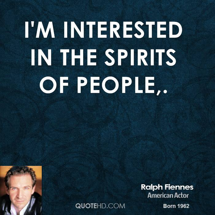 I'm interested in the spirits of people.