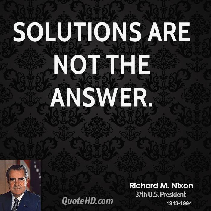 Solutions are not the answer.