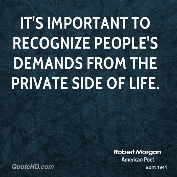 It's important to recognize people's demands from the private side of life.