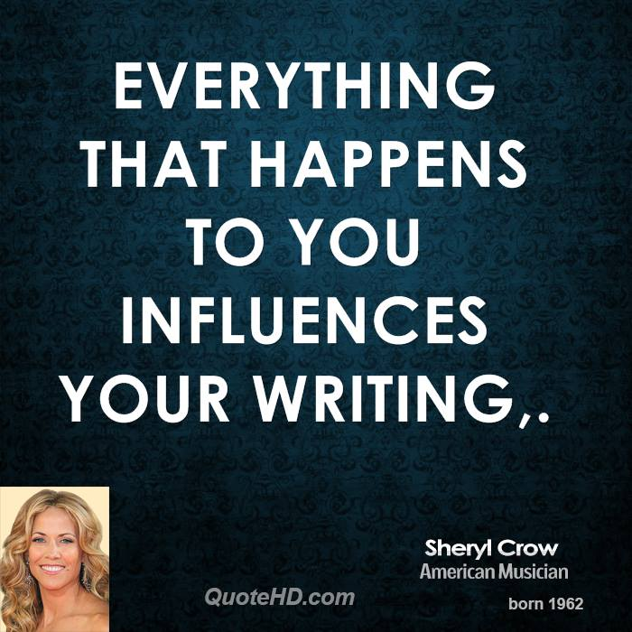 Everything that happens to you influences your writing.