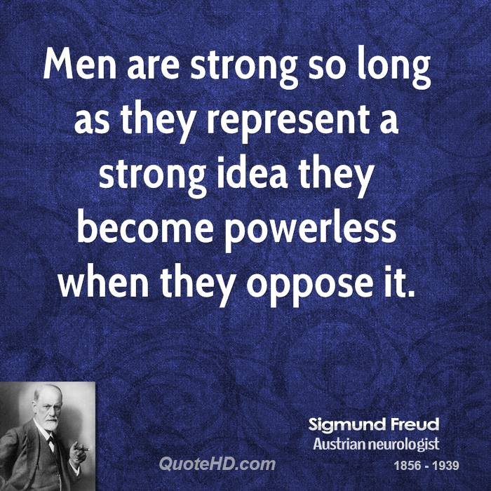 Men are strong so long as they represent a strong idea they become powerless when they oppose it.