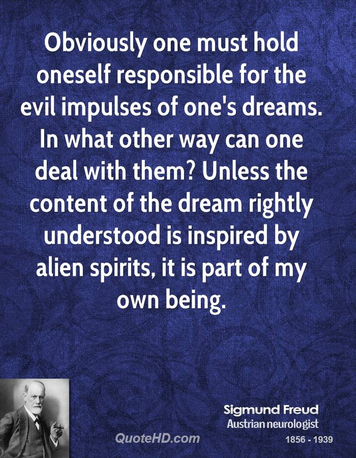 Obviously one must hold oneself responsible for the evil impulses of one's dreams. In what other way can one deal with them? Unless the content of the dream rightly understood is inspired by alien spirits, it is part of my own being.